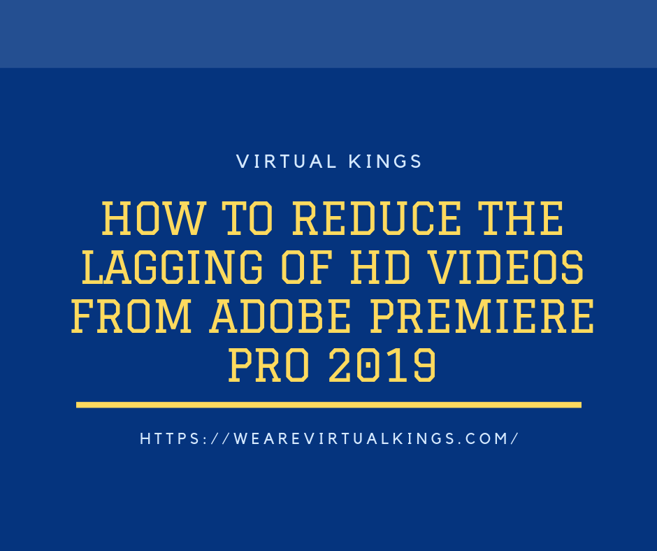 How to Reduce the lagging HD Videos from Adobe Premiere Pro 2019